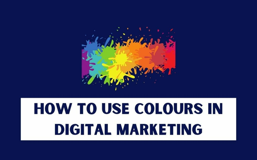 5 Amazing ways to use Colours in Digital Marketing