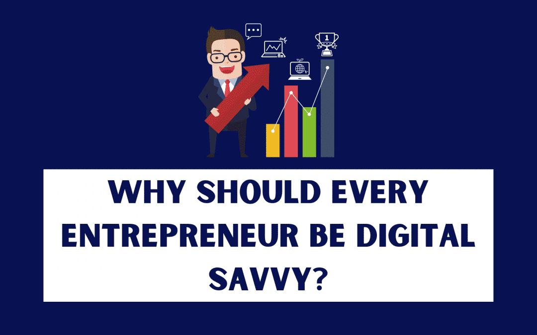 Why Should Every Entrepreneur be Digitally Savvy?