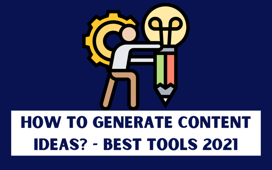 How to Generate Content Ideas – Best Tools 2021