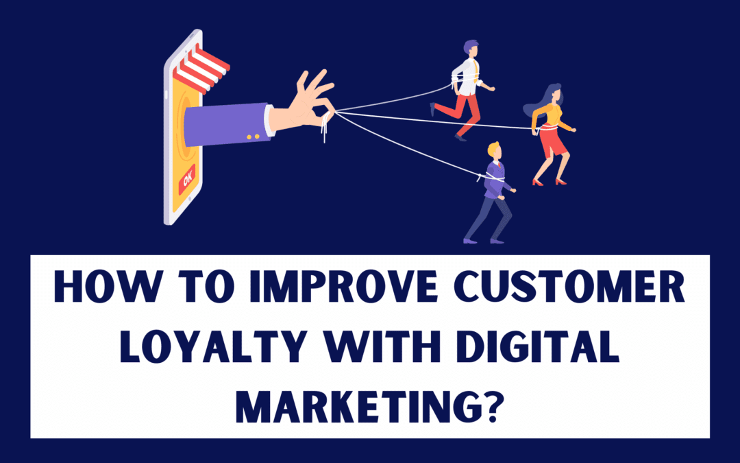 How to improve customer loyalty with digital marketing