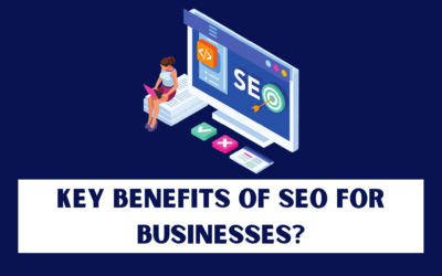 10 Key Benefits of SEO for Businesses?