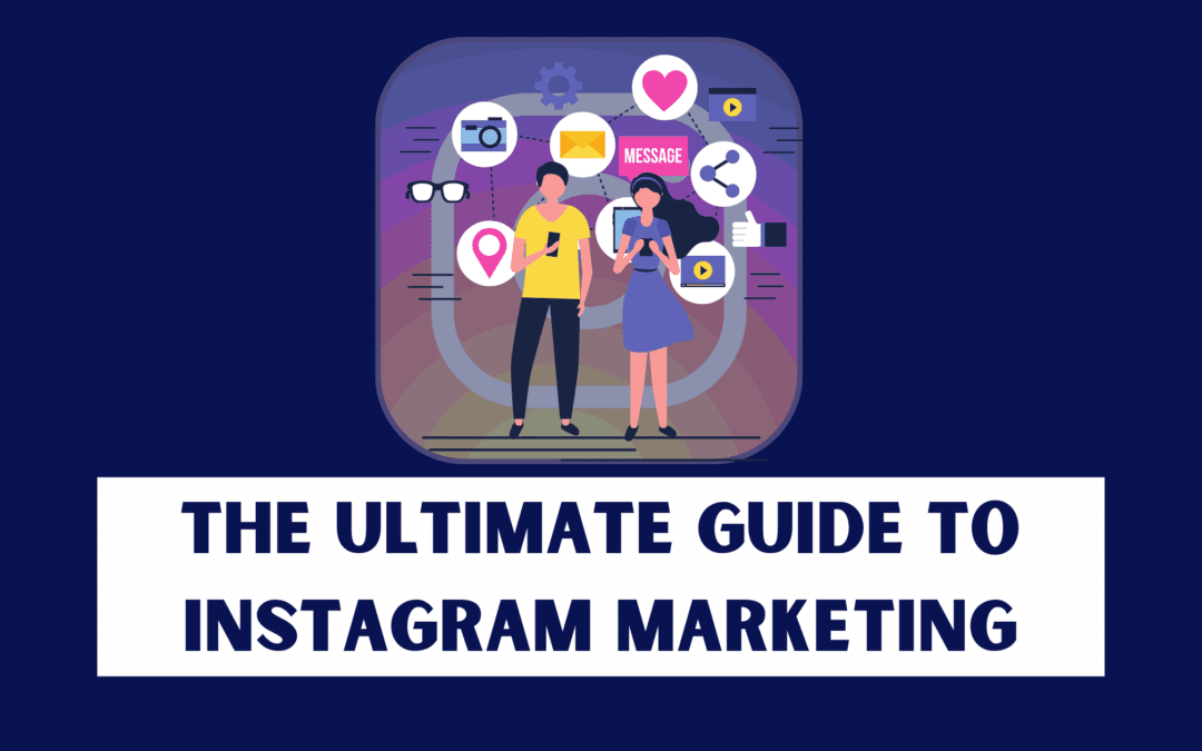 Instagram: The Ultimate Guide to Instagram Marketing