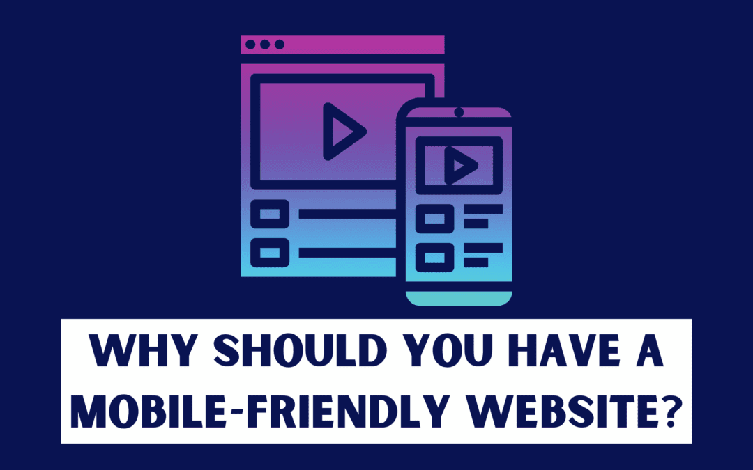 Why Should You Have a Mobile-Friendly Website for Your Business?