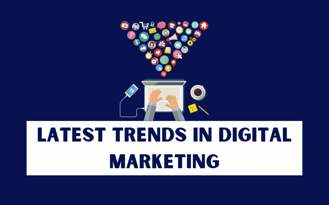6 Latest Trends in Digital Marketing that You Must Know