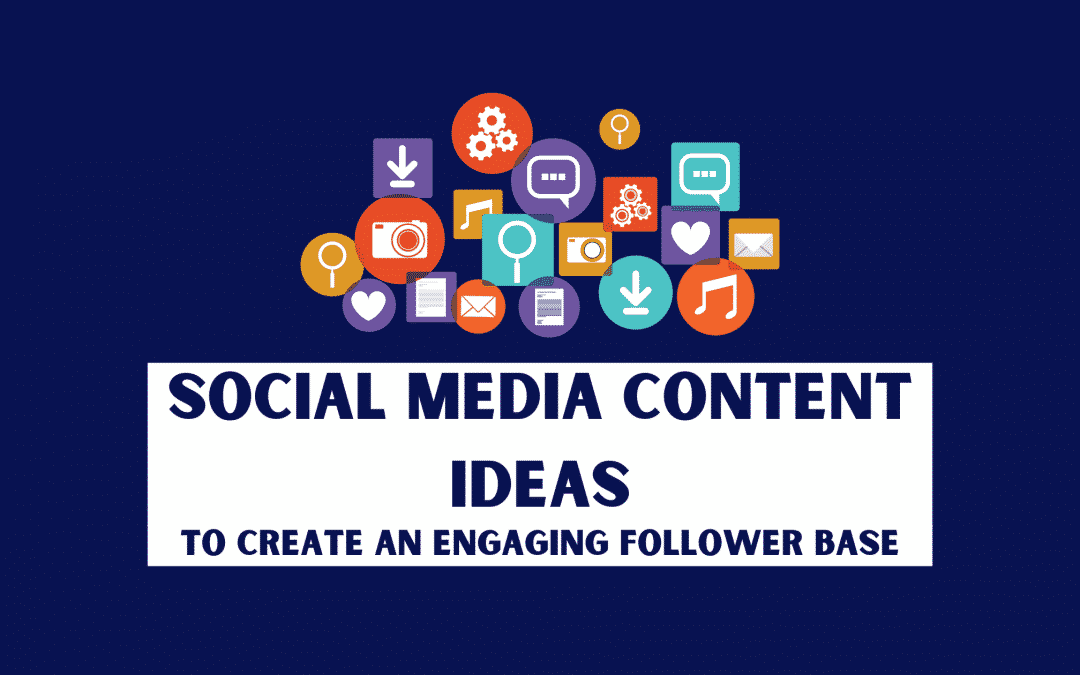 17 Social Media Content Ideas to Create an Engaging Follower Base